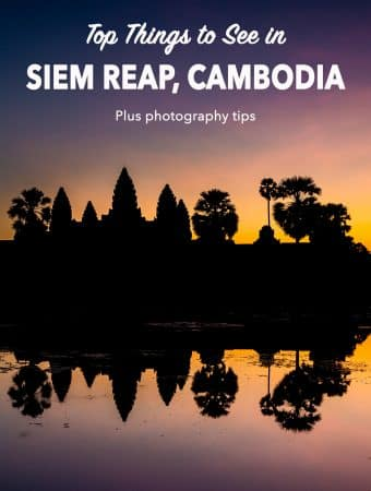Siem Reap travel guide: Top Things to See in Siem Reap, including Angkor Wat, and photography tips