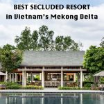 Azerai Can Tho Review - Best Secluded Resort in Vietnam's Mekong Delta