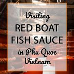 Visiting Red Boat Factory & the Art of Making Fish Sauce in Phu Quoc