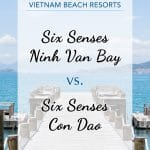Six Senses Con Dao or Ninh Van Bay: A Detailed Comparison